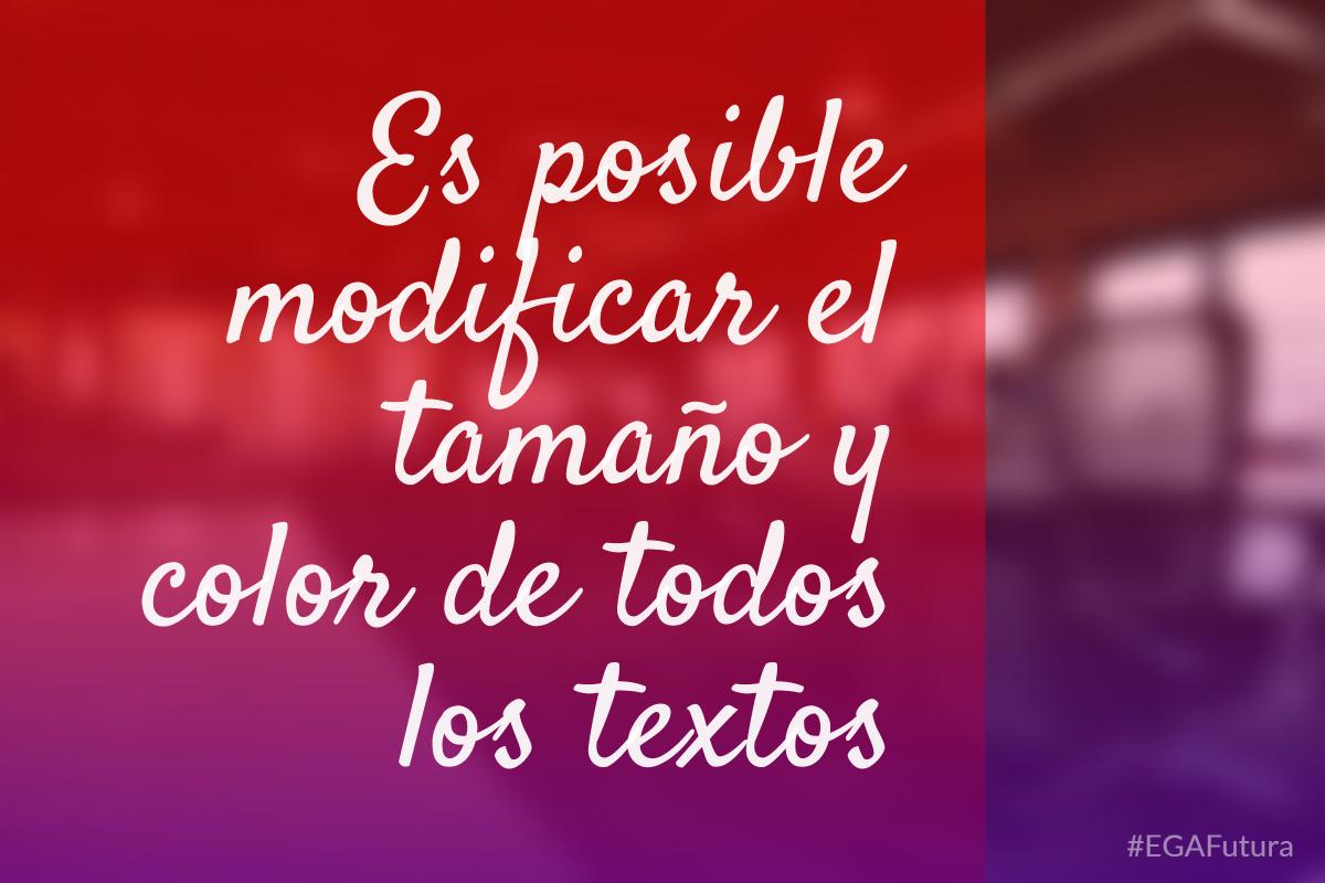 Es posible modificar el tamaño y color de todos los textos