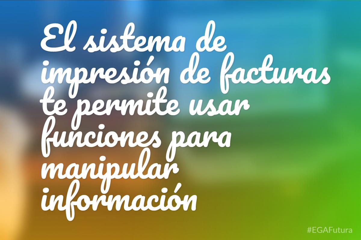 El sistema de impresi贸n de facturas te permite usar funciones para manipular informaci贸n