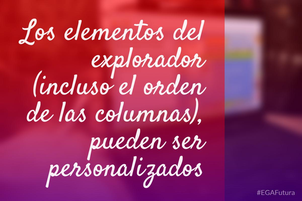 鈥峀os elementos del explorador (incluso el orden de las columnas), pueden ser personalizados
