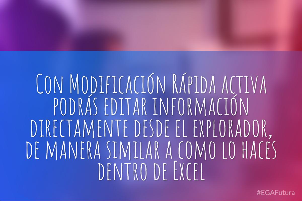 Con Modificación Rápida activa podrás editar información directamente desde el explorador, de manera similar a como lo haces dentro de Excel