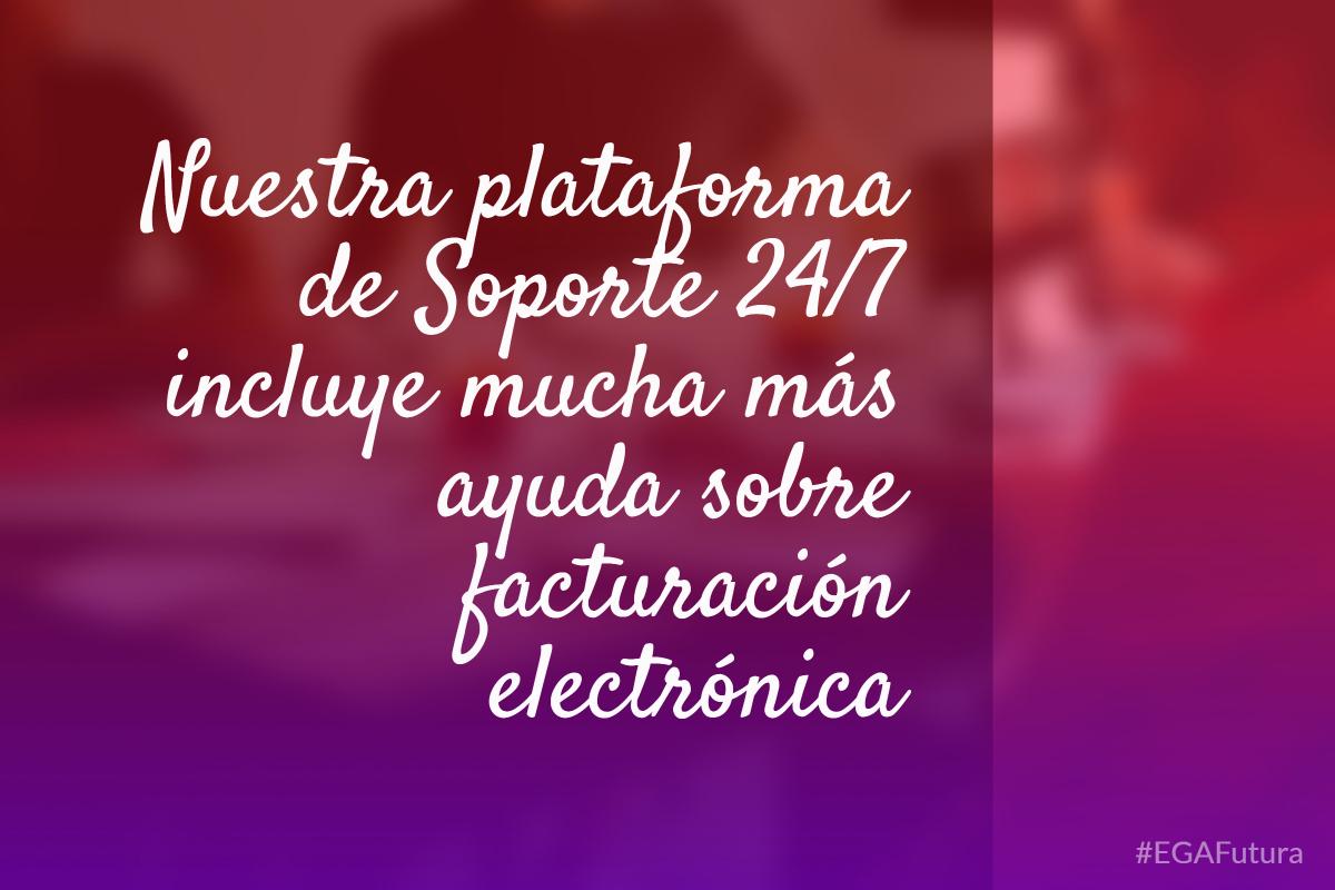 Nuestra plataforma de Soporte 24/7 incluye mucha más ayuda sobre facturación electrónica