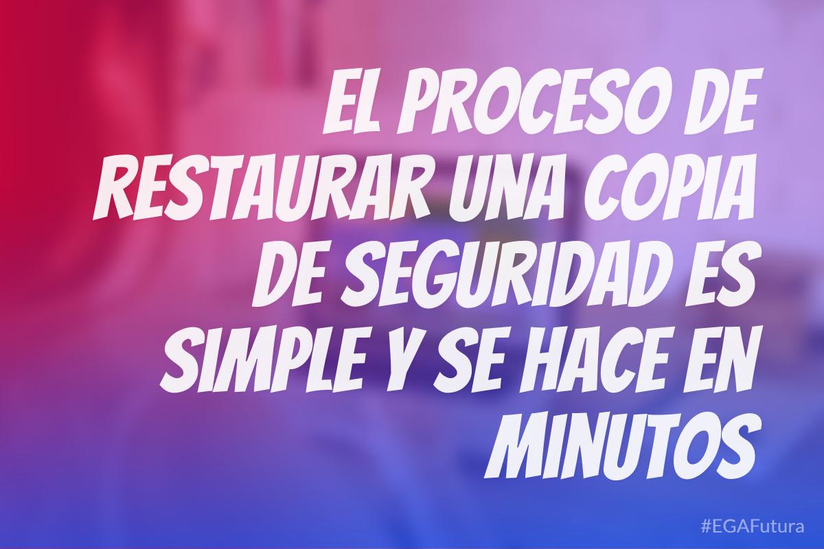 El proceso de restaurar una copia de seguridad es simple y se hace en minutos
