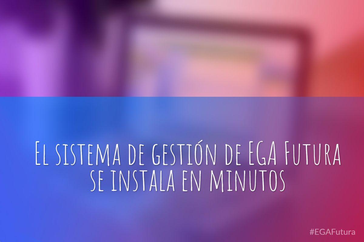 鈥岴l sistema de gesti贸n de EGA Futura se instala en minutos