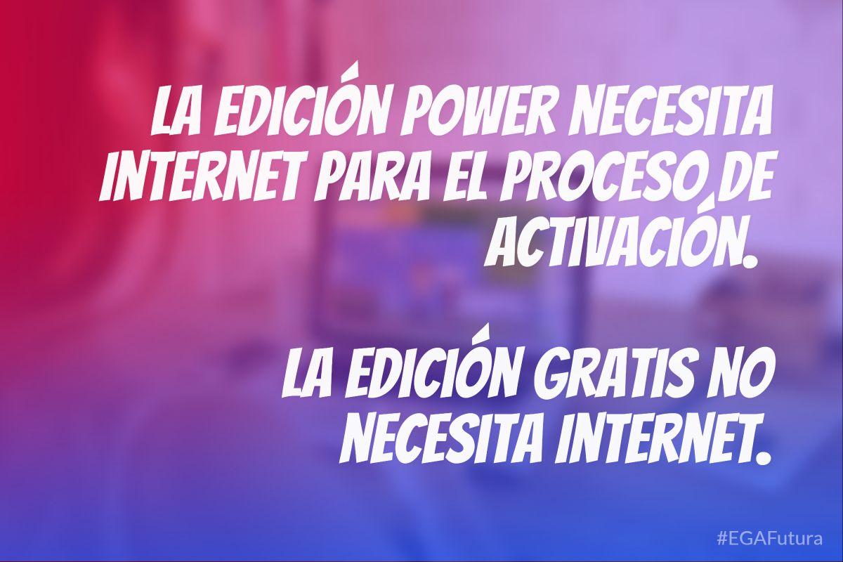 鈥� 鈥峀a Edici贸n Power necesita Internet para el proceso de activaci贸n. La Edici贸n Gratis no necesita Internet.