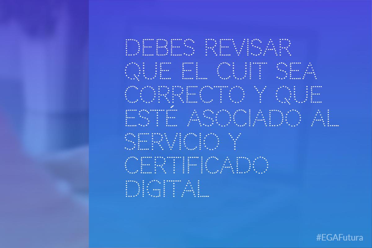 Debes revisar que el CUIT sea correcto y que est茅 asociado al servicio y certificado digital