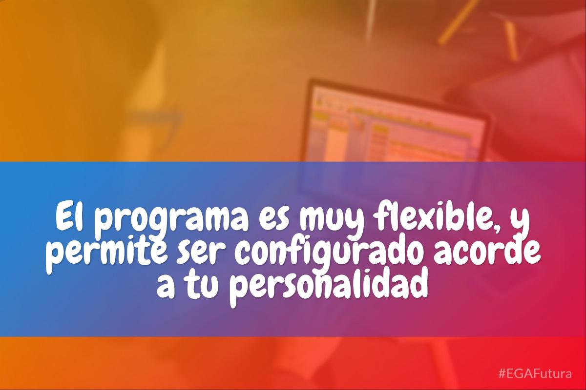El programa es muy flexible, y permite ser configurado acorde a tu personalidad
