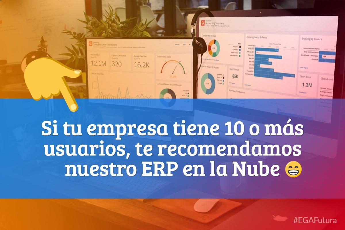 鈥峉i tu empresa tiene 10 o m谩s usuarios, te recomendamos nuestro ERP en la Nube