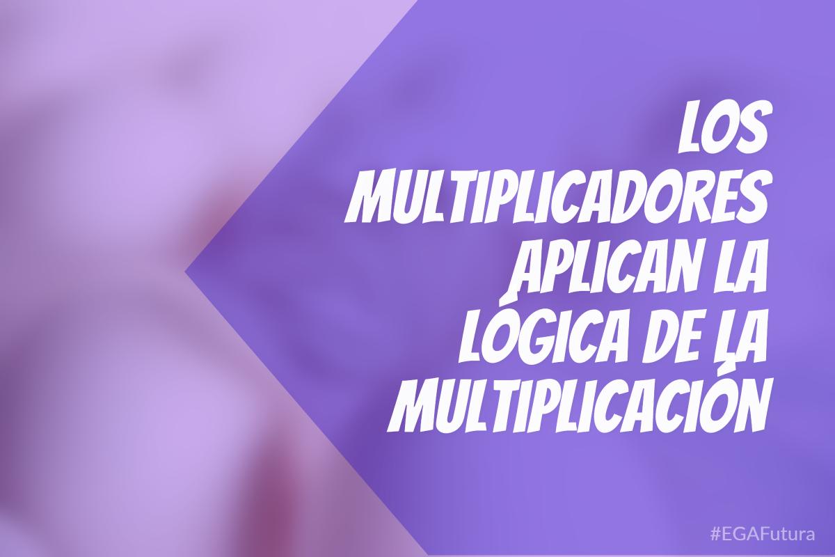 Los Multiplicadores aplican la lógica de la multiplicación