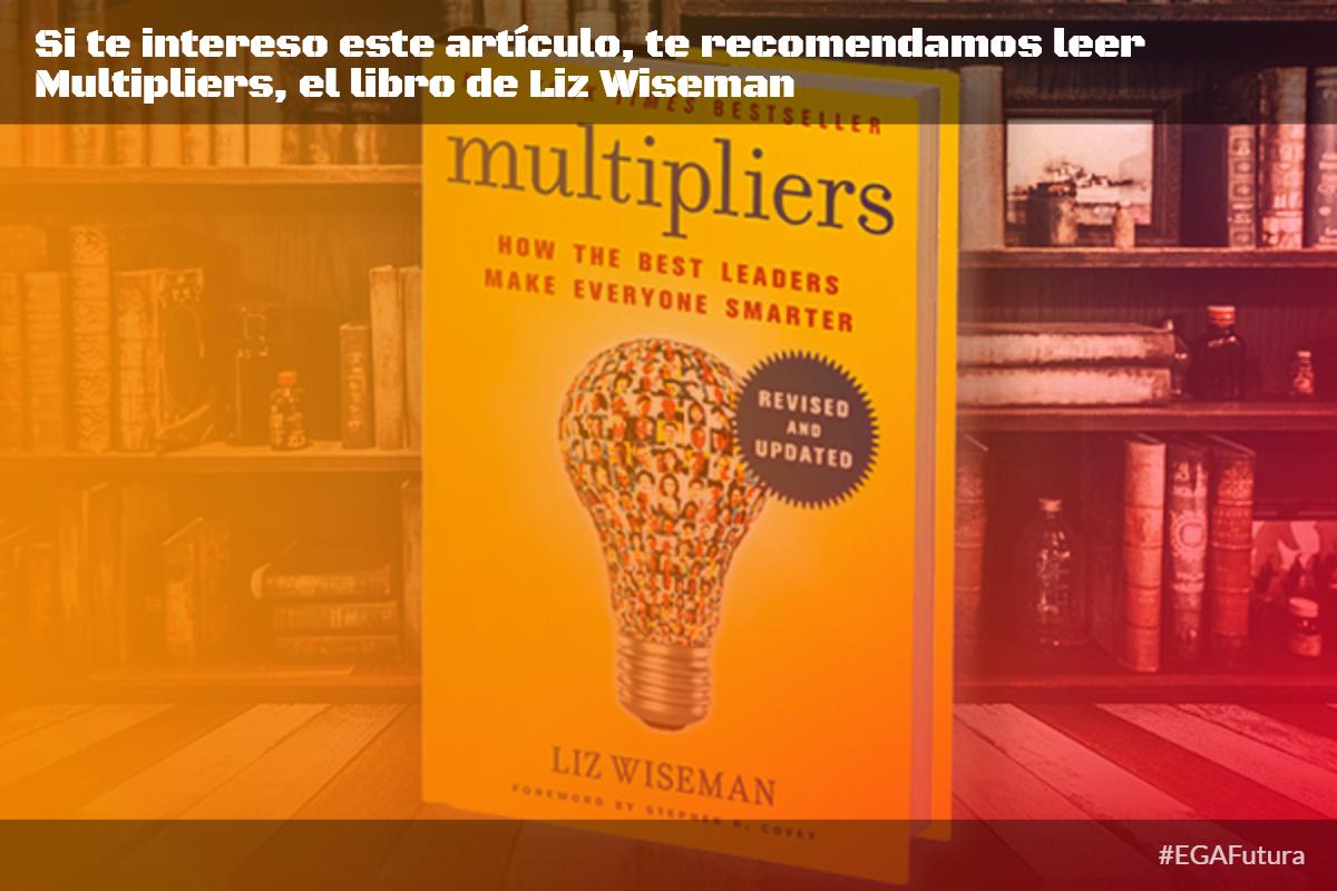 Si te intereso este artículo, te recomendamos leer Multipliers, el libro de Liz Wiseman