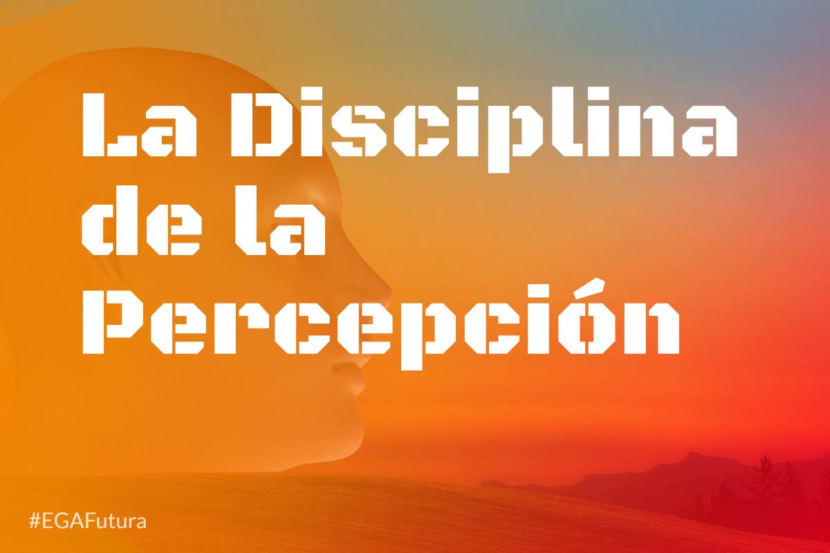 La Disciplina de la Percepción