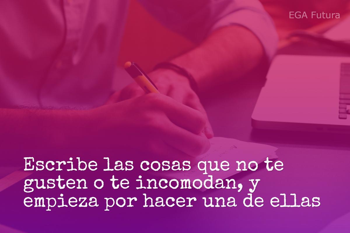 Escribe las cosas que no te gusten o te incomodan, y empieza por hacer una de ellas