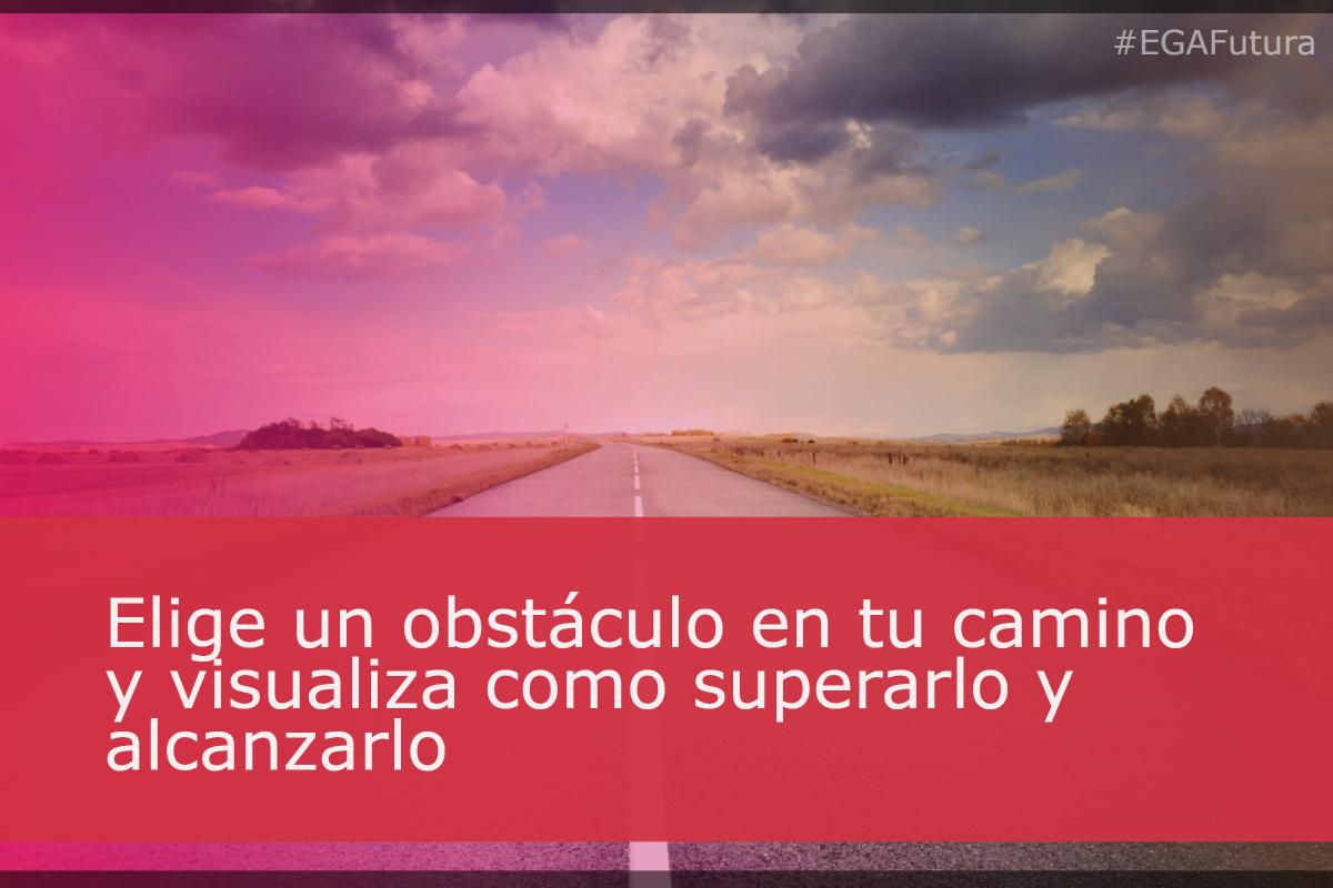Elige un obstáculo en tu camino y visualiza como superarlo y alcanzarlo