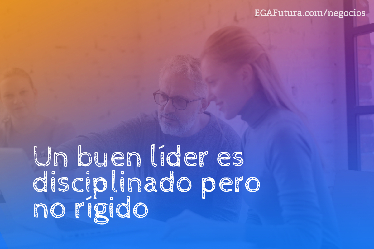 Un buen líder es disciplinado pero no rígido