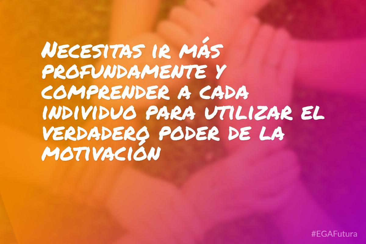 Necesitas ir más profundamente y comprender cada individuo para utilizar el verdadero poder de la motivación.
