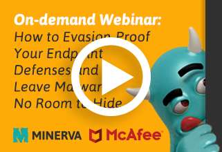 McAfee-Minerva: How to Evasion-Proof Your Endpoint Defenses and Leave Malware No Room to Hide