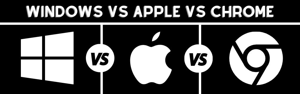 Windows vs Apple vs Chrome