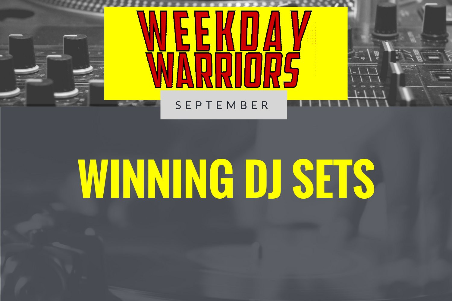 Septembers Weekday Warriors Winning DJ Sets