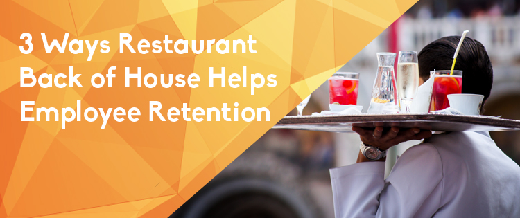 3 Ways Restaurant Back of House Helps Employee Retention blog header image