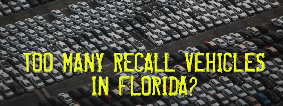 too many recalled vehicles in florida