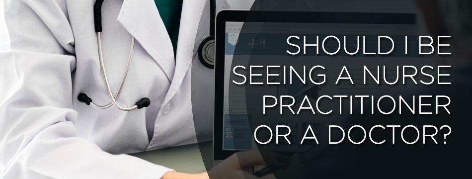 nurse practitioner or doctor?