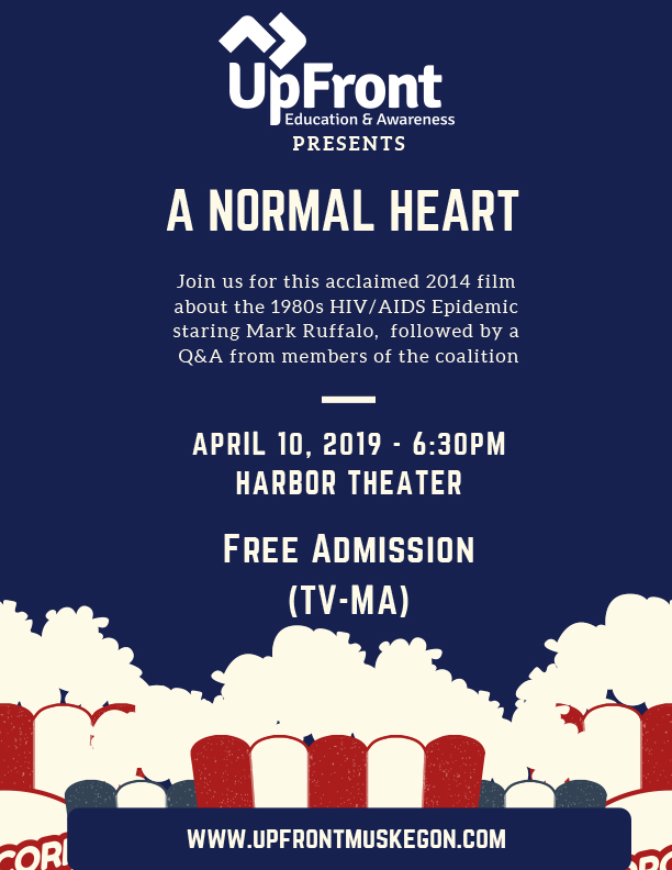 A poster featuring an event on April 10, 2019 at 6:30 inside the Harbor Theater of Muskegon. The 2014 Film, A Normal Heart, featuring actor, Mark Ruffalo, shares a story of the 1980s HIV and AIDS epidemic. The film is free to view and if you need to contact Up Front for more information, they can be reached by filling out the form towards the end of this page.