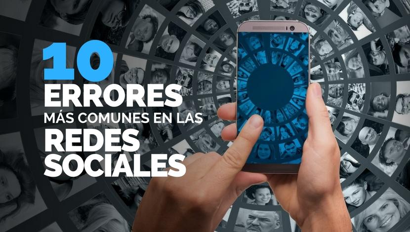 10 Errores Más Comunes Cometidos en las Redes Sociales