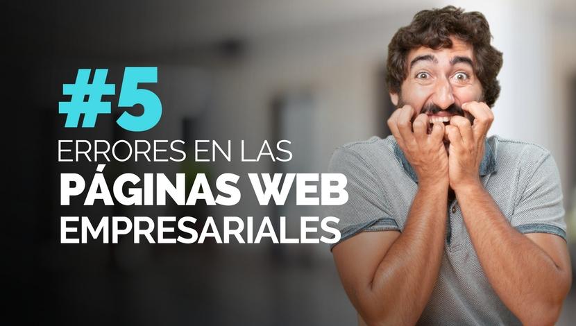 Los 5 Errores más Comunes en las Páginas Web Empresariales