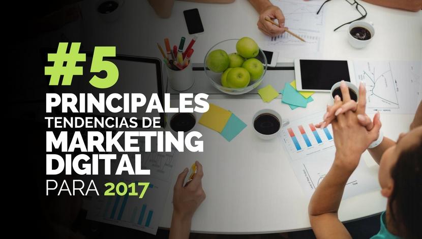 Las Principales Tendencias de Marketing Digital para 2017