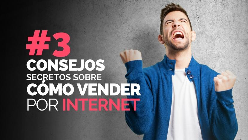 ¿Cómo Vender por Internet? 3 Consejos Secretos.