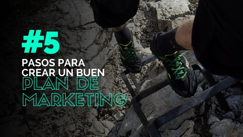 5 Pasos para Crear un Buen Plan de Marketing