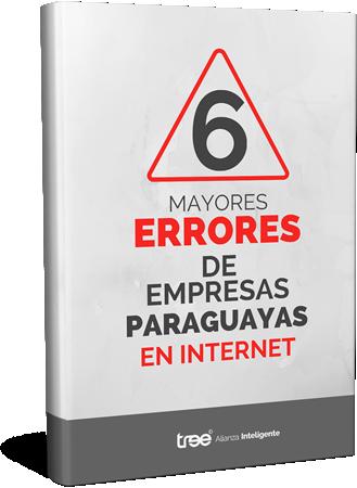 Ebook - 6 Mayores Errores de Empresas Paraguayas en Internet
