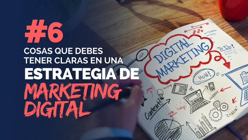 6 Cosas a Tener Claras en una Estrategia de Marketing Digital