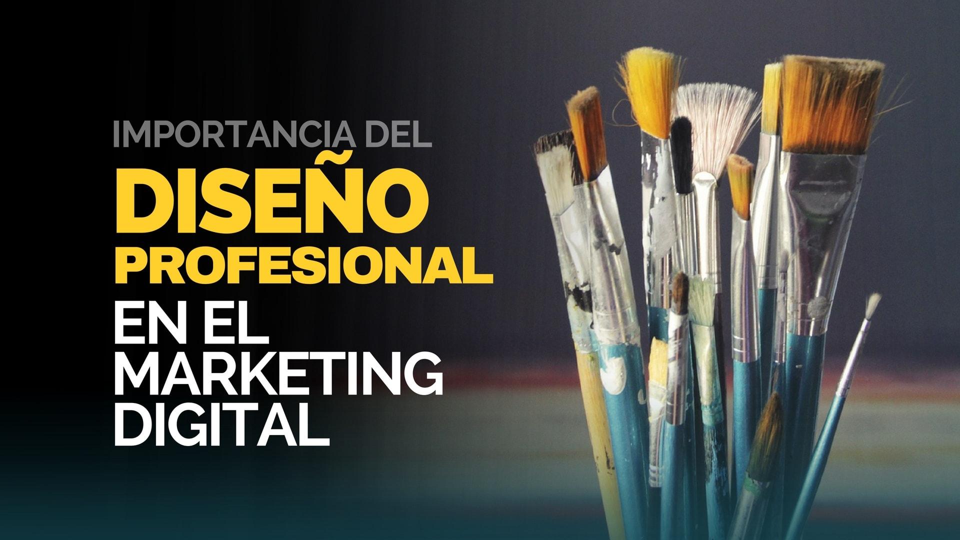 La importancia del Diseño Profesional en el Marketing Digital.