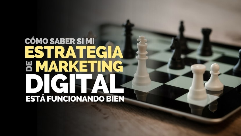 ¿Mi Estrategia de Marketing Digital está Funcionando Bien?