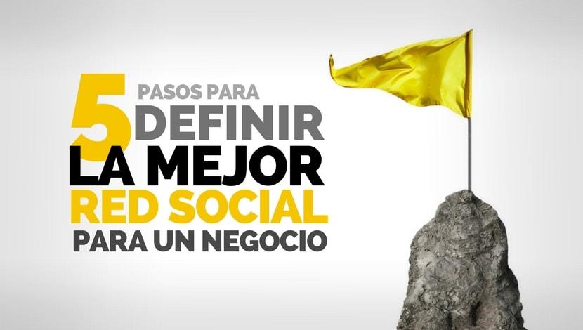 5 Pasos para Definir la Mejor Red Social para un Negocio