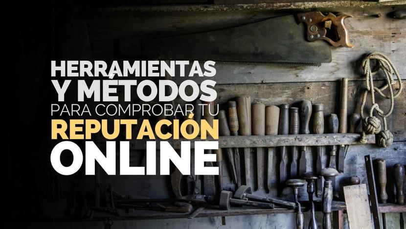 Herramientas y Métodos para Comprobar la Reputación Online