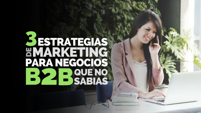 3 Estrategias de marketing para negocios B2B que no sabías
