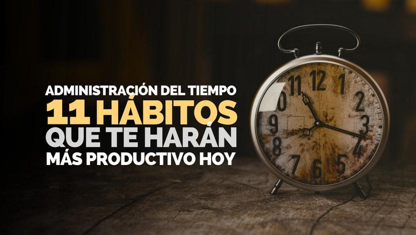 Administración del Tiempo: ¡11 hábitos para aplicar HOY!