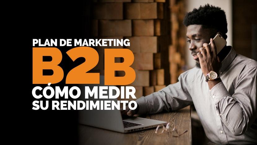 Plan de Marketing B2B: ¿Cómo medir su rendimiento?