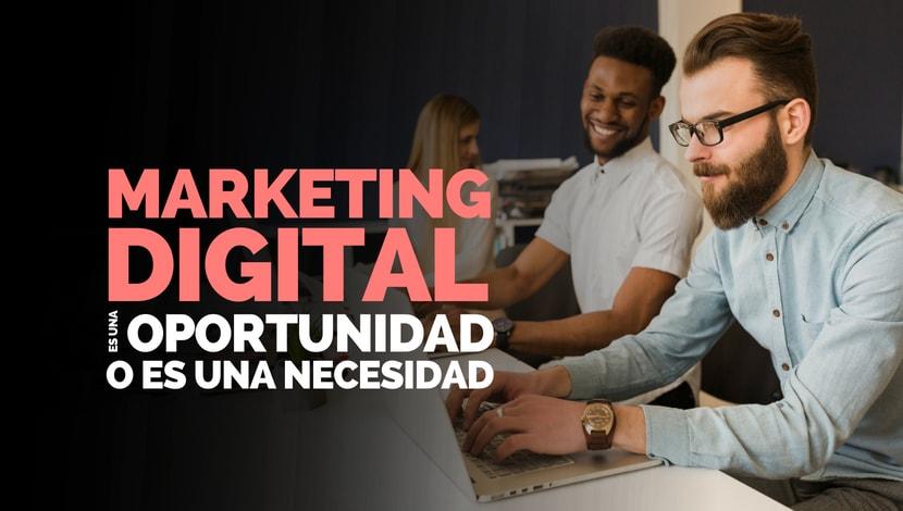 Marketing Digital, ¿es una oportunidad o una necesidad?