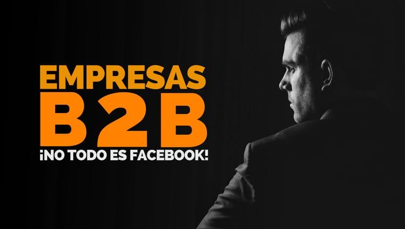 Marketing Digital en Empresas B2B: ¡No todo es Facebook!