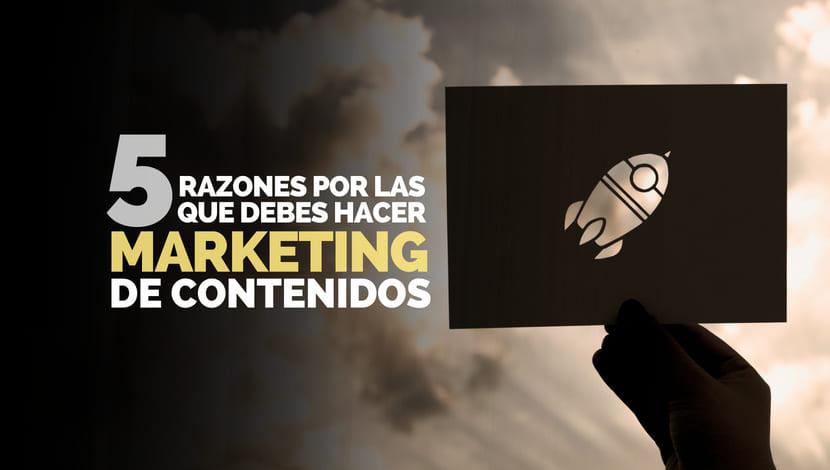 5 Razones por las que debes hacer marketing de contenidos