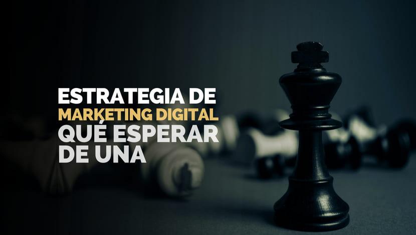 Estrategia de Marketing Digital: ¿Qué esperar de una?