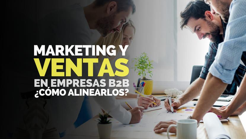Marketing y Ventas B2B: ¿Cómo alinearlos?