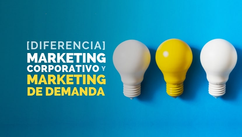 Diferencia: Marketing Corporativo y Marketing de Demanda