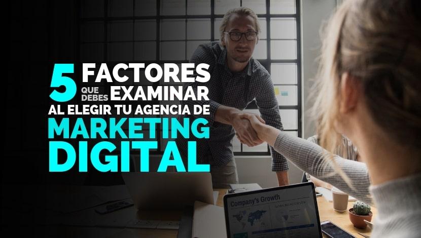 5 Factores al elegir tu Agencia de Marketing Digital