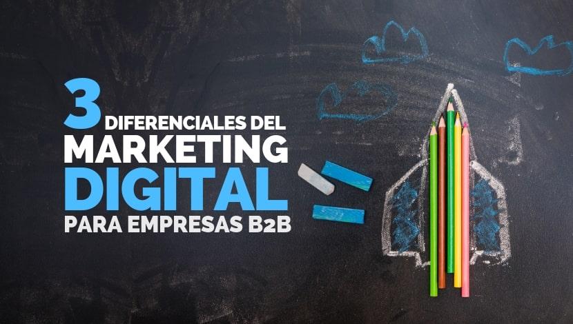 3 Diferenciales del Marketing Digital para Empresas B2B