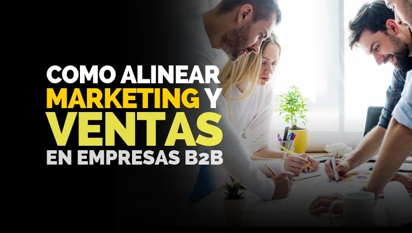 Marketing y Ventas B2B: ¿Cómo alinearlos?