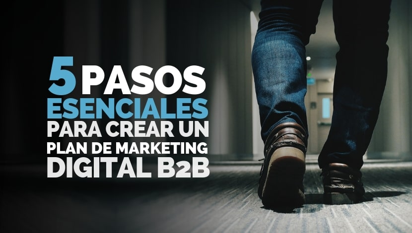 5 Pasos Esenciales para crear un Plan de Marketing Digital B2B