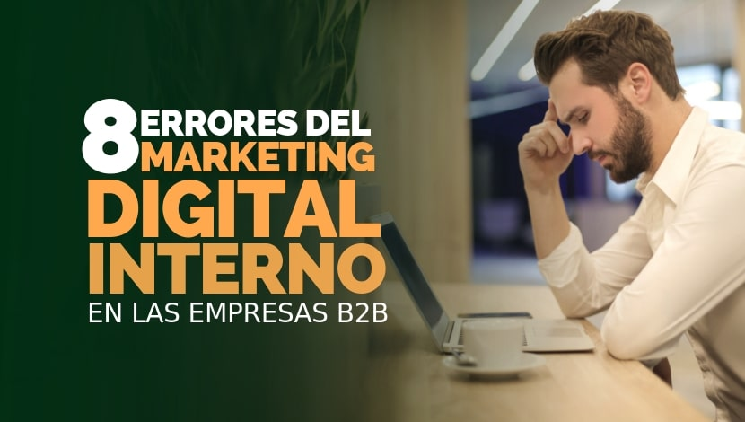 8 Errores del Marketing Digital Interno en las empresas B2B